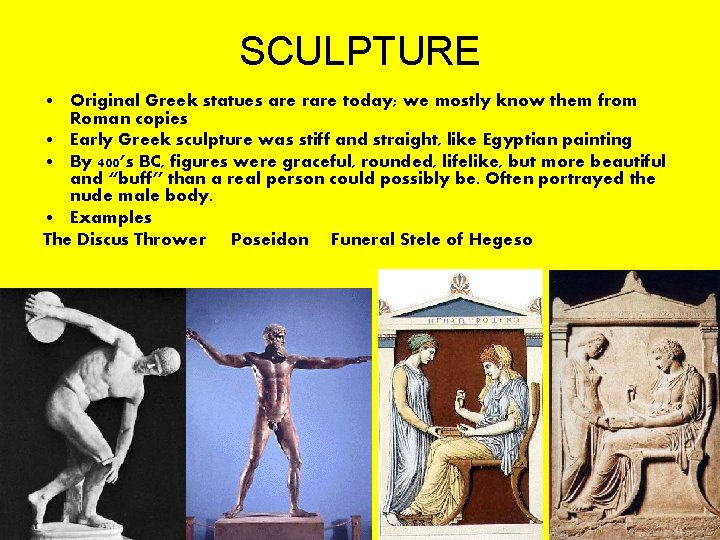 SCULPTURE • Original Greek statues are rare today; we mostly know them from Roman