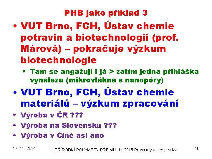 PHB jako příklad 3 • VUT Brno, FCH, Ústav chemie potravin a biotechnologií (prof.