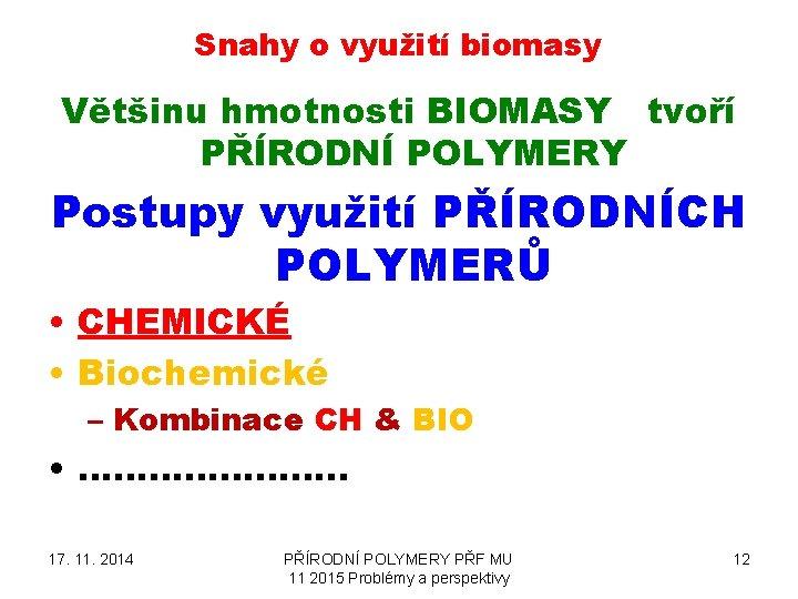 Snahy o využití biomasy Většinu hmotnosti BIOMASY tvoří PŘÍRODNÍ POLYMERY Postupy využití PŘÍRODNÍCH POLYMERŮ