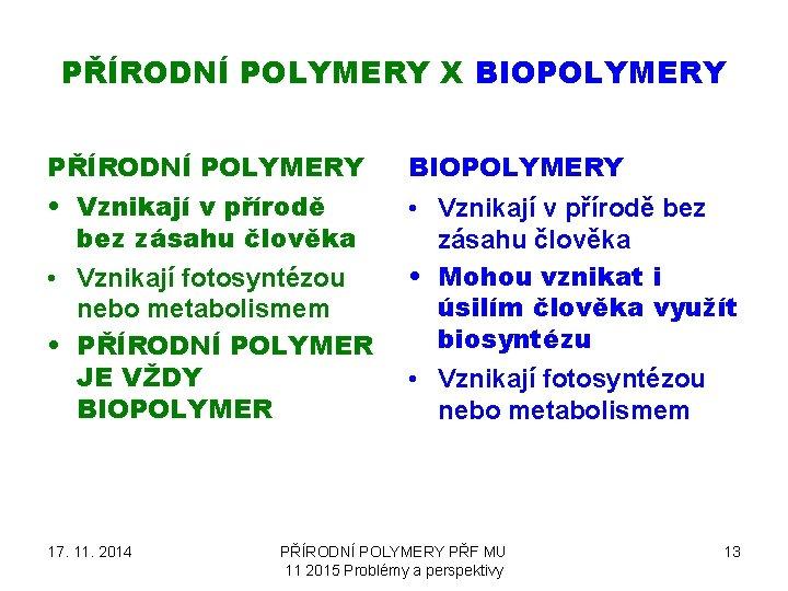 PŘÍRODNÍ POLYMERY X BIOPOLYMERY PŘÍRODNÍ POLYMERY BIOPOLYMERY • Vznikají v přírodě bez zásahu člověka