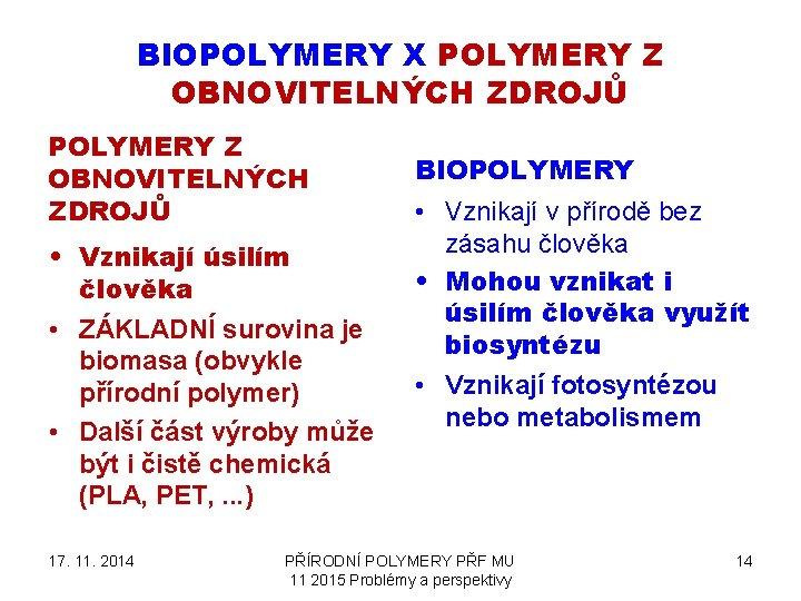 BIOPOLYMERY X POLYMERY Z OBNOVITELNÝCH ZDROJŮ • Vznikají úsilím člověka • ZÁKLADNÍ surovina je