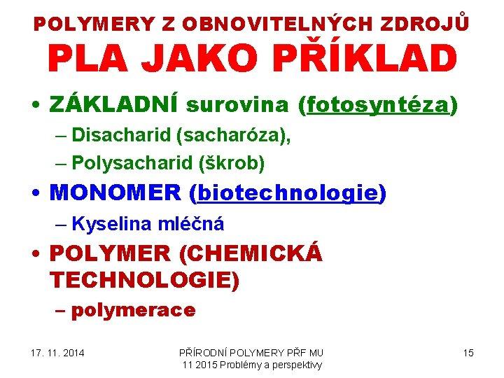 POLYMERY Z OBNOVITELNÝCH ZDROJŮ PLA JAKO PŘÍKLAD • ZÁKLADNÍ surovina (fotosyntéza) – Disacharid (sacharóza),