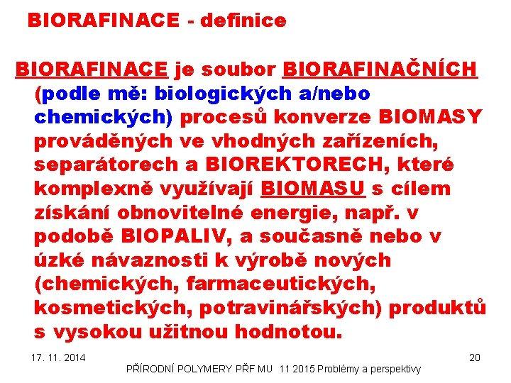 BIORAFINACE - definice BIORAFINACE je soubor BIORAFINAČNÍCH (podle mě: biologických a/nebo chemických) procesů konverze