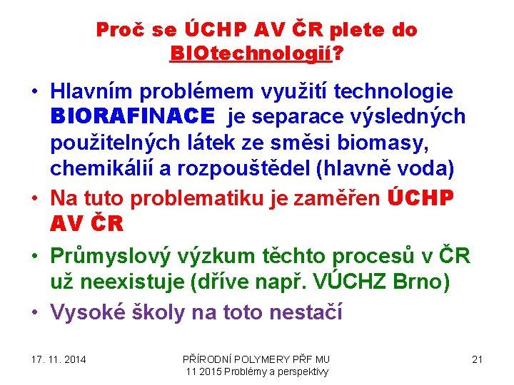 Proč se ÚCHP AV ČR plete do BIOtechnologií? • Hlavním problémem využití technologie BIORAFINACE