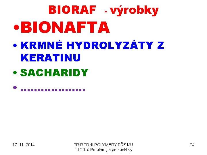 BIORAF - výrobky • BIONAFTA • KRMNÉ HYDROLYZÁTY Z KERATINU • SACHARIDY • ……………….