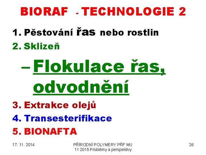 BIORAF 1. Pěstování 2. Sklizeň - TECHNOLOGIE 2 řas nebo rostlin – Flokulace řas,