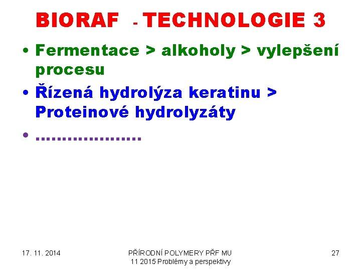 BIORAF - TECHNOLOGIE 3 • Fermentace > alkoholy > vylepšení procesu • Řízená hydrolýza