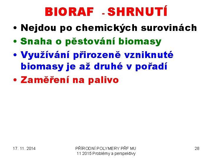 BIORAF - SHRNUTÍ • Nejdou po chemických surovinách • Snaha o pěstování biomasy •