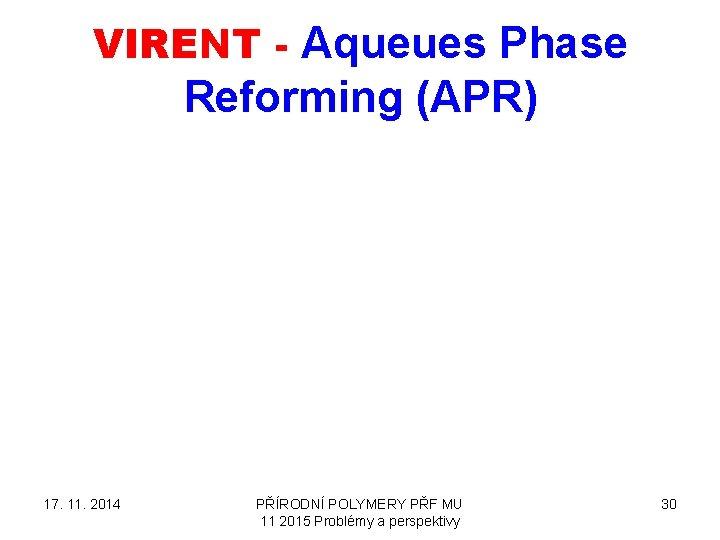 VIRENT - Aqueues Phase Reforming (APR) 17. 11. 2014 PŘÍRODNÍ POLYMERY PŘF MU 11