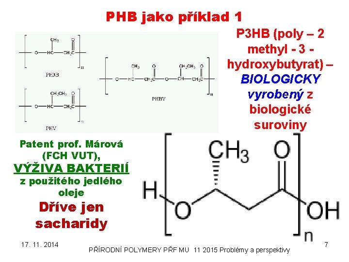 PHB jako příklad 1 P 3 HB (poly – 2 methyl - 3 hydroxybutyrat)