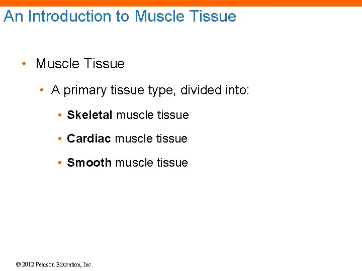 An Introduction to Muscle Tissue • A primary tissue type, divided into: • Skeletal