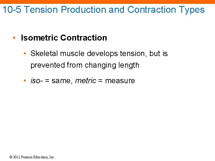 10 -5 Tension Production and Contraction Types • Isometric Contraction • Skeletal muscle develops