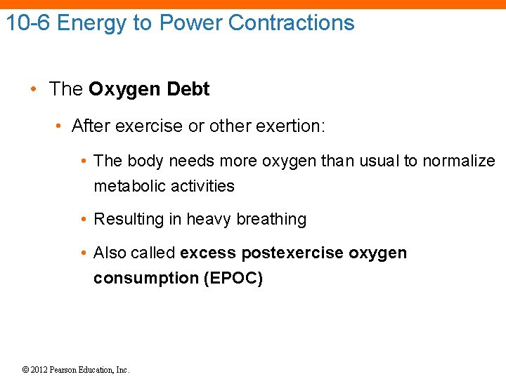 10 -6 Energy to Power Contractions • The Oxygen Debt • After exercise or