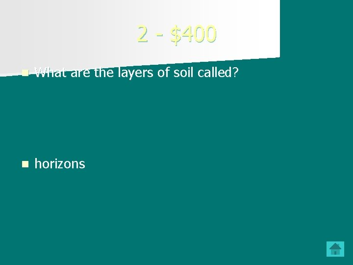 2 - $400 n What are the layers of soil called? n horizons