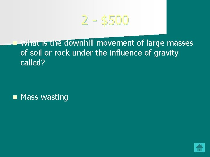 2 - $500 n What is the downhill movement of large masses of soil