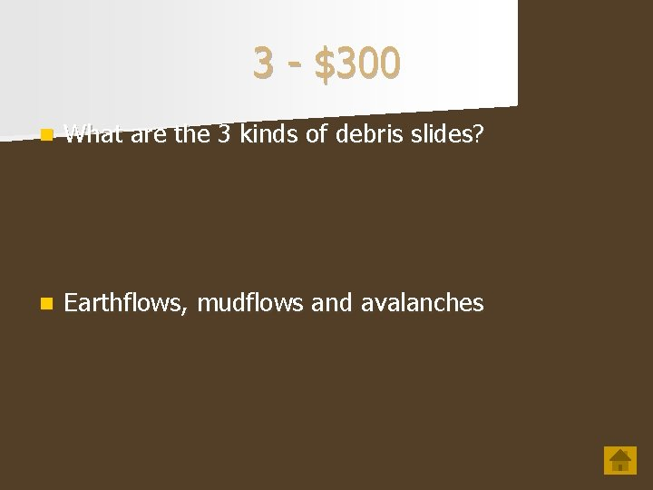 3 - $300 n What are the 3 kinds of debris slides? n Earthflows,