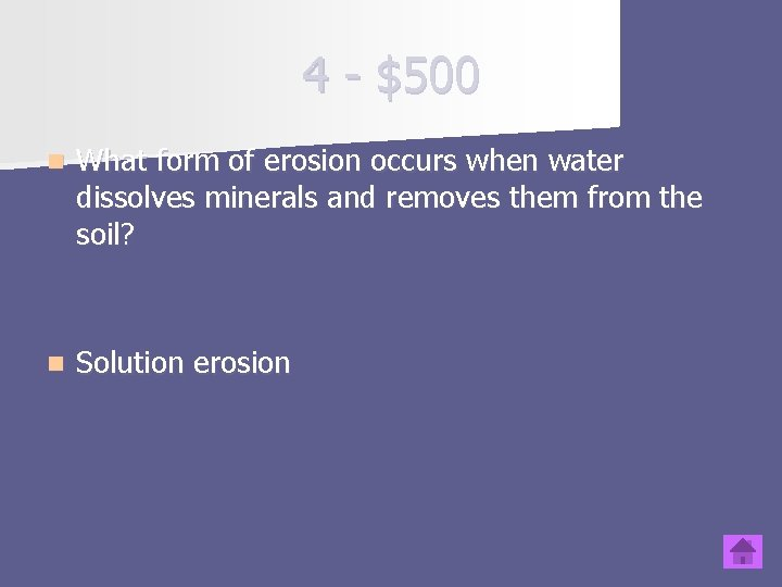 4 - $500 n What form of erosion occurs when water dissolves minerals and