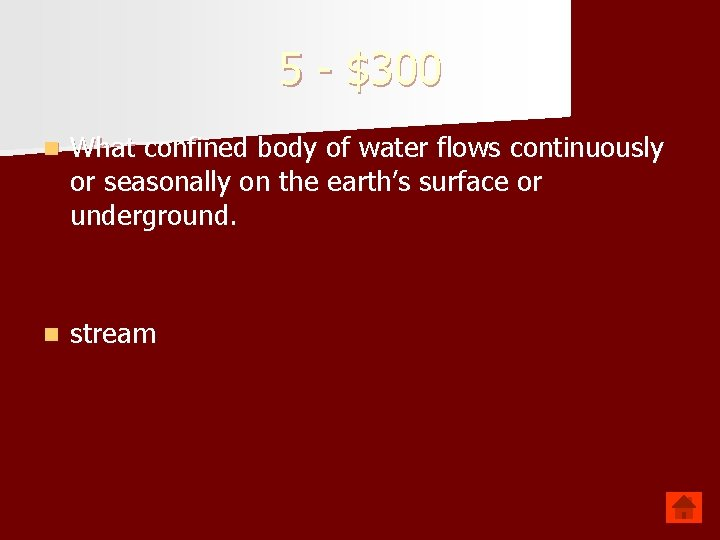 5 - $300 n What confined body of water flows continuously or seasonally on