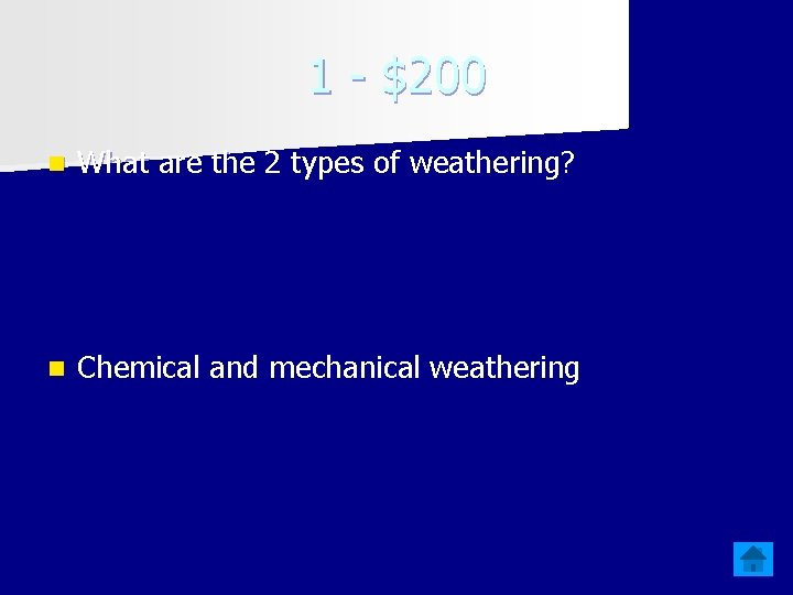 1 - $200 n What are the 2 types of weathering? n Chemical and