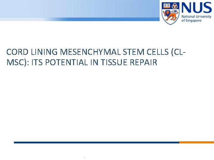 CORD LINING MESENCHYMAL STEM CELLS (CLMSC): ITS POTENTIAL IN TISSUE REPAIR © Copyright National