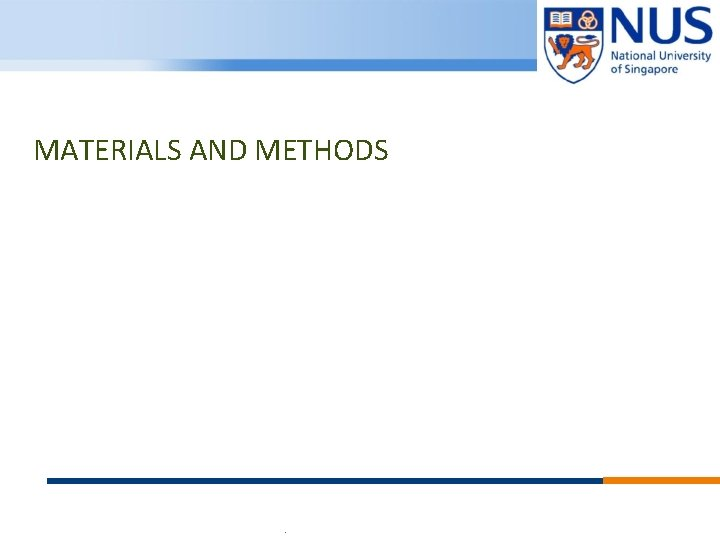 MATERIALS AND METHODS © Copyright National University of Singapore. All Rights Reserved.
