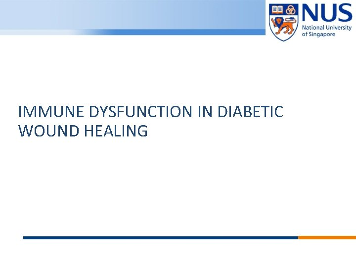 IMMUNE DYSFUNCTION IN DIABETIC WOUND HEALING © Copyright National University of Singapore. All Rights
