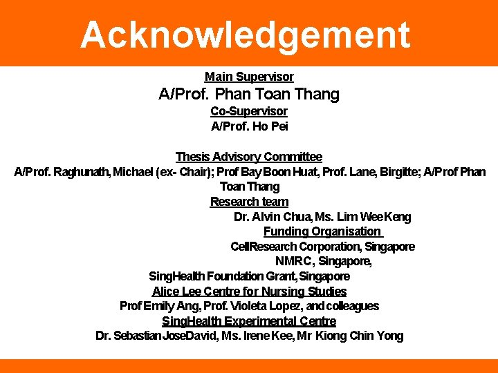Acknowledgement Main Supervisor A/Prof. Phan Toan Thang Co-Supervisor A/Prof. Ho Pei Thesis Advisory Committee