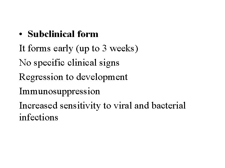 • Subclinical form It forms early (up to 3 weeks) No specific clinical