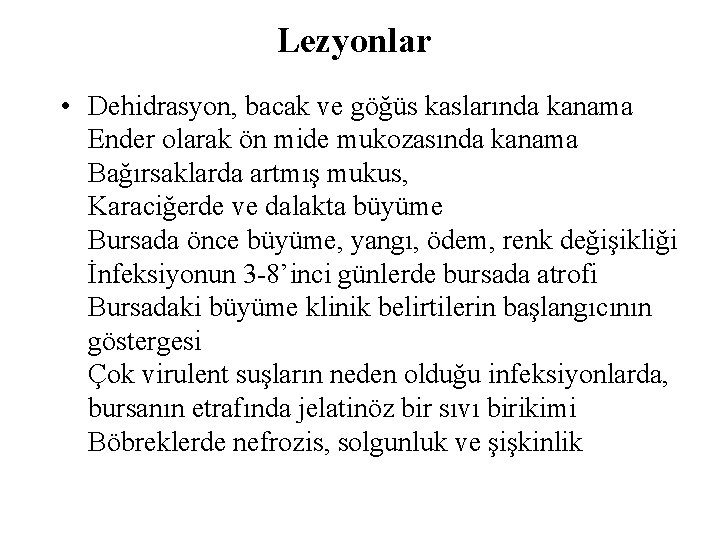Lezyonlar • Dehidrasyon, bacak ve göğüs kaslarında kanama Ender olarak ön mide mukozasında kanama