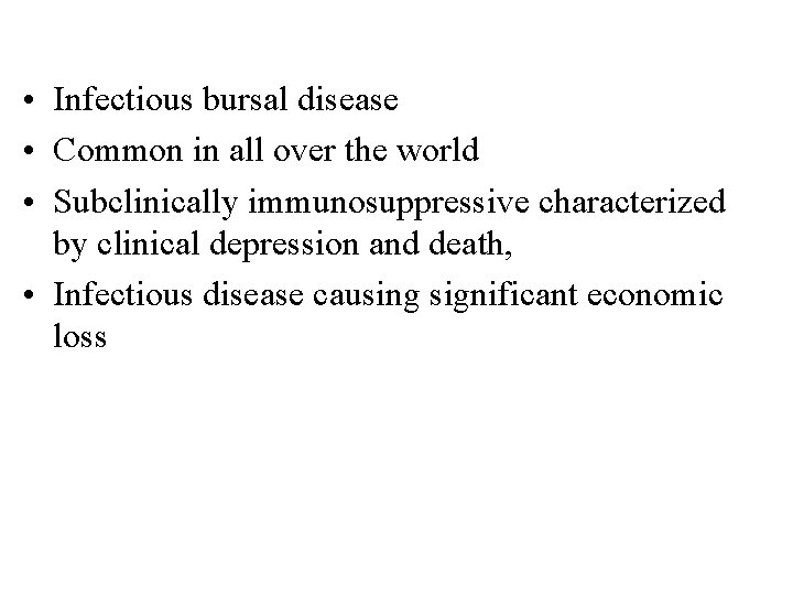• Infectious bursal disease • Common in all over the world • Subclinically