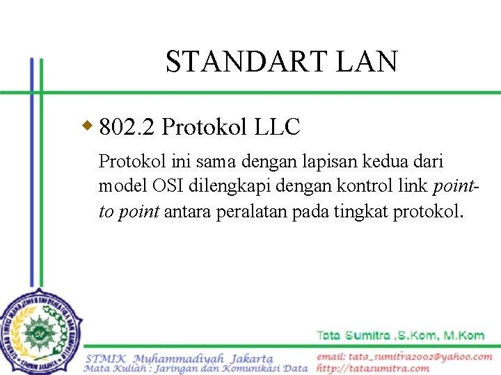 STANDART LAN w 802. 2 Protokol LLC Protokol ini sama dengan lapisan kedua dari