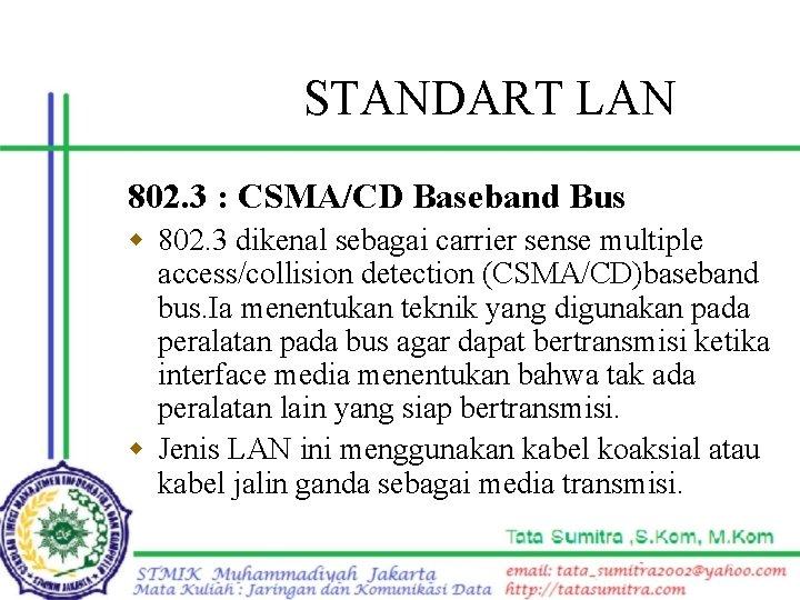STANDART LAN 802. 3 : CSMA/CD Baseband Bus w 802. 3 dikenal sebagai carrier