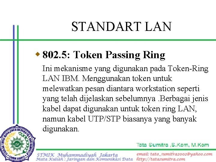 STANDART LAN w 802. 5: Token Passing Ring Ini mekanisme yang digunakan pada Token-Ring