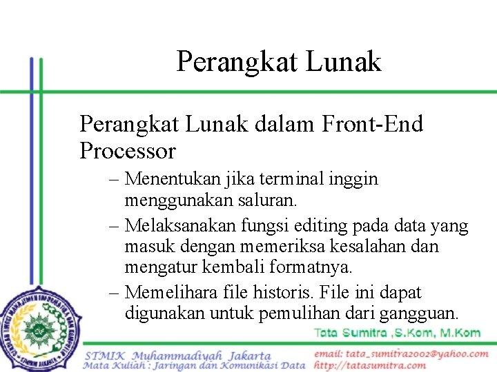 Perangkat Lunak dalam Front-End Processor – Menentukan jika terminal inggin menggunakan saluran. – Melaksanakan
