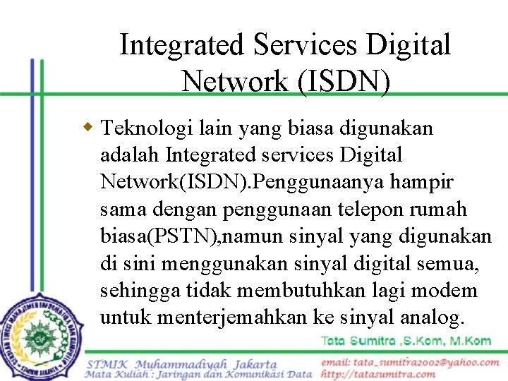 Integrated Services Digital Network (ISDN) w Teknologi lain yang biasa digunakan adalah Integrated services