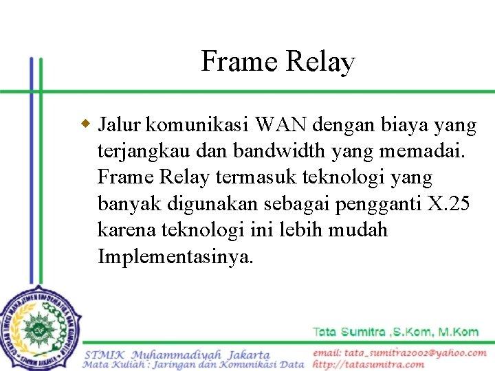 Frame Relay w Jalur komunikasi WAN dengan biaya yang terjangkau dan bandwidth yang memadai.
