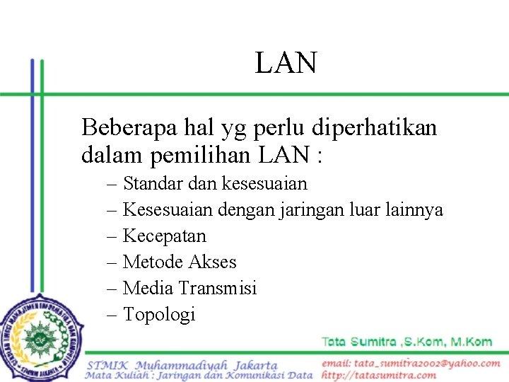 LAN Beberapa hal yg perlu diperhatikan dalam pemilihan LAN : – – – Standar