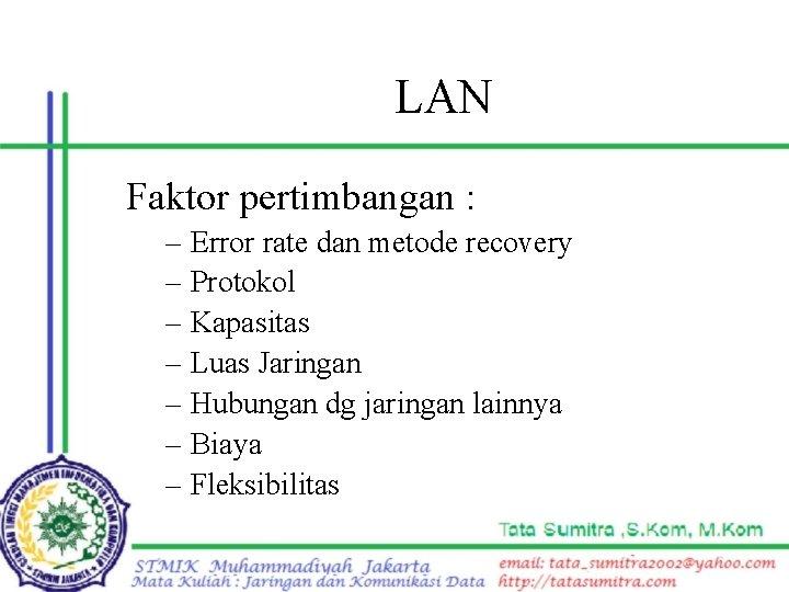 LAN Faktor pertimbangan : – – – – Error rate dan metode recovery Protokol