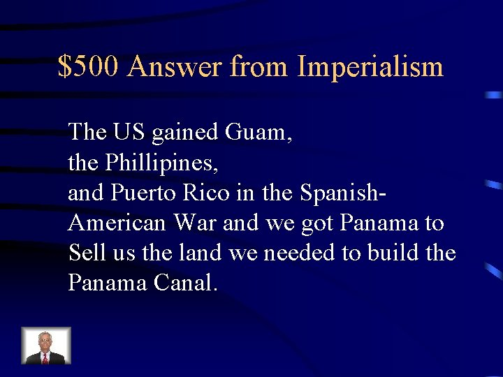 $500 Answer from Imperialism The US gained Guam, the Phillipines, and Puerto Rico in