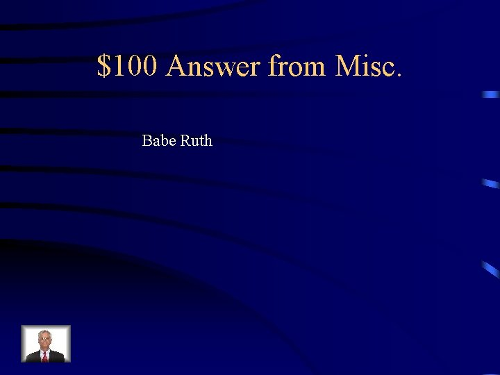 $100 Answer from Misc. Babe Ruth