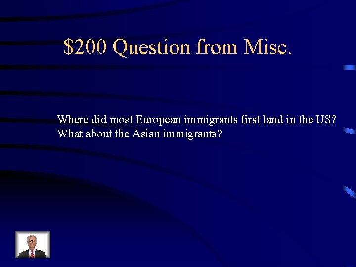 $200 Question from Misc. Where did most European immigrants first land in the US?