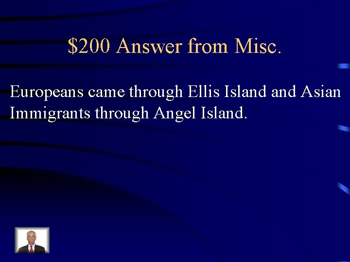 $200 Answer from Misc. Europeans came through Ellis Island Asian Immigrants through Angel Island.