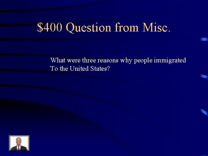 $400 Question from Misc. What were three reasons why people immigrated To the United
