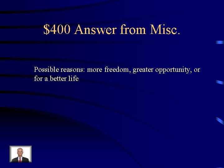 $400 Answer from Misc. Possible reasons: more freedom, greater opportunity, or for a better