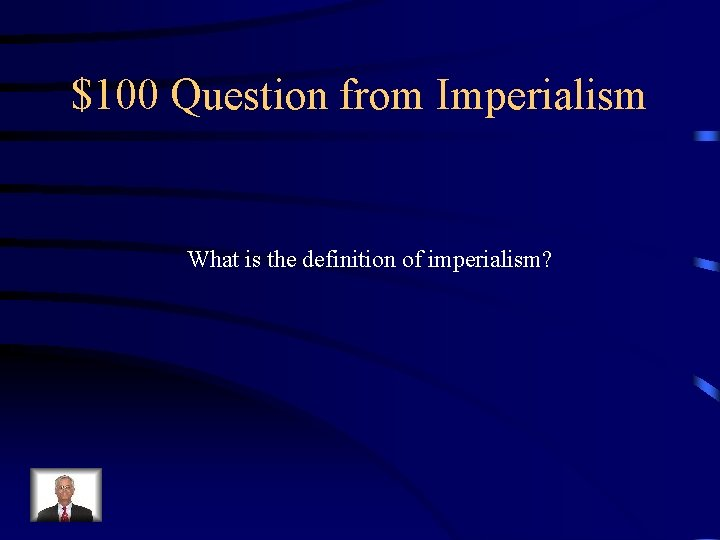 $100 Question from Imperialism What is the definition of imperialism?