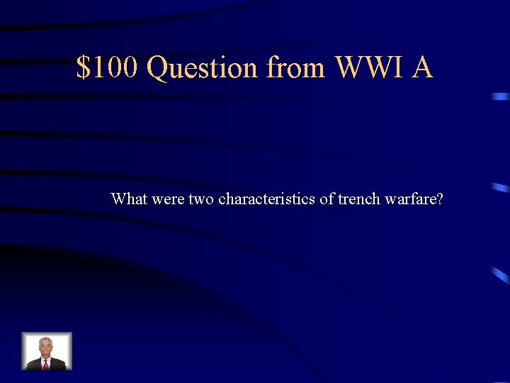 $100 Question from WWI A What were two characteristics of trench warfare?