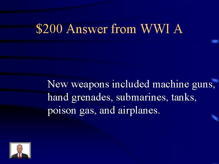 $200 Answer from WWI A New weapons included machine guns, hand grenades, submarines, tanks,