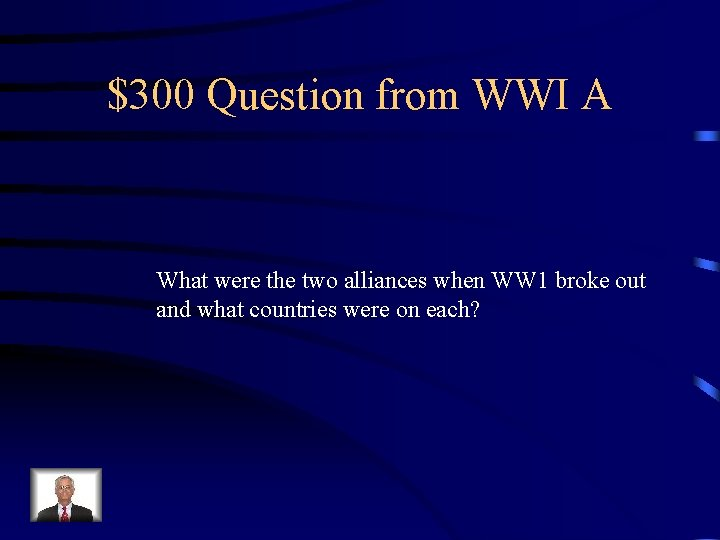 $300 Question from WWI A What were the two alliances when WW 1 broke