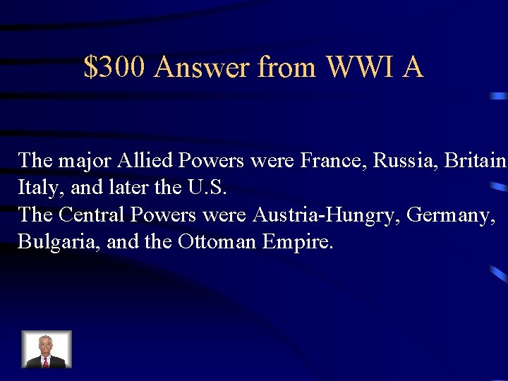 $300 Answer from WWI A The major Allied Powers were France, Russia, Britain, Italy,