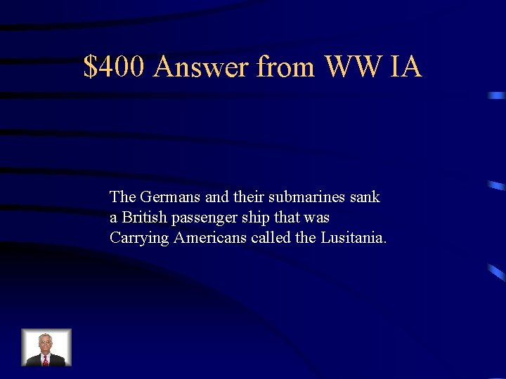 $400 Answer from WW IA The Germans and their submarines sank a British passenger